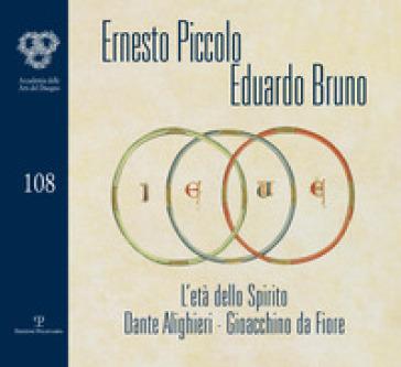 Ernesto Piccolo. Eduardo Bruno. L'età dello spirito. Dante Alighieri. Gioacchino da Fiore