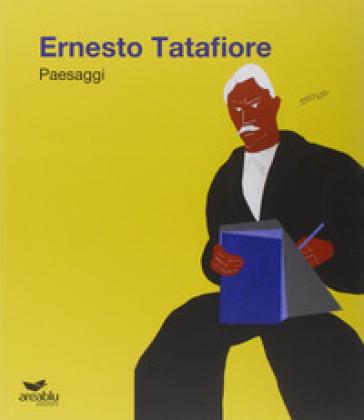 Ernesto Tatafiore. Paesaggi - Ernesto Tatafiore |