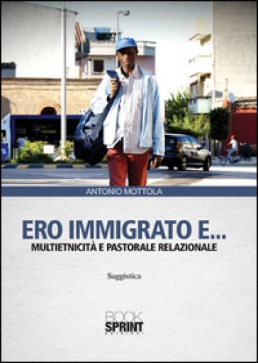 Ero immigrato e... Multietnicità e pastorale relazionale - Antonio Mottola | Kritjur.org