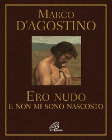Ero nudo e non mi sono nascosto - Marco D'Agostino |