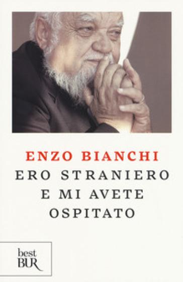Ero straniero e mi avete ospitato - Enzo Bianchi |