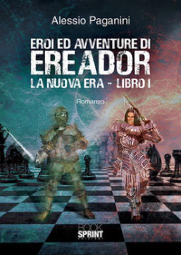 Eroi ed avventure di Ereador. 1: La nuova era - Alessio Paganini |