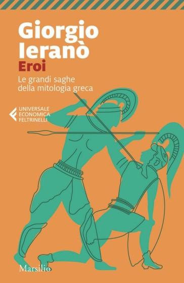 Eroi. Le grandi saghe della mitologia greca - Giorgio Ieranò | Ericsfund.org