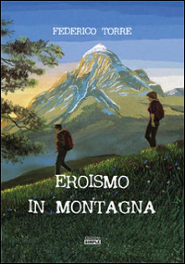 Eroismo in montagna - Federico Torre | Jonathanterrington.com