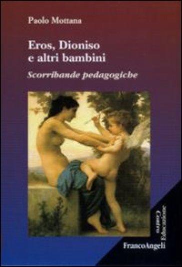 Eros, Dioniso e altri bambini. Scorribande pedagogiche - Paolo Mottana   Rochesterscifianimecon.com