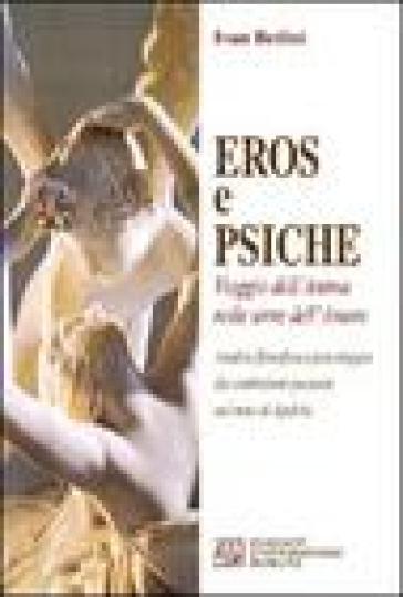 Eros e Psiche. Viaggio dell'anima nelle terre dell'amore - Ivan Bedini |