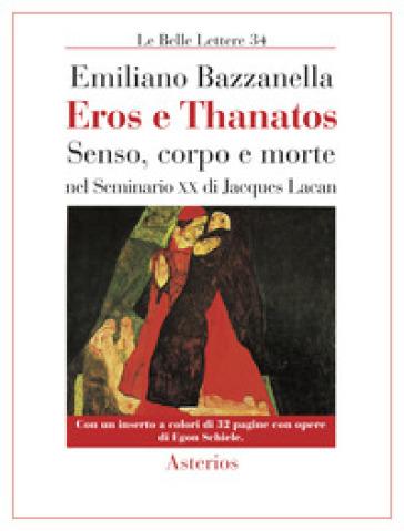 Eros e Thanatos. Senso, corpo e morte nel seminario XX di Jacques Lacan - Emiliano Bazzanella |