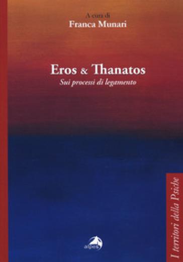 Eros e Thanatos. Sui processi di legamento - F. Munari | Thecosgala.com
