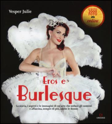 Eros e burlesque. La storia, i segreti e le immagini di un'arte che seduce gli uomini e affascina, sempre di più, anche le donne - Julie Vesper | Thecosgala.com