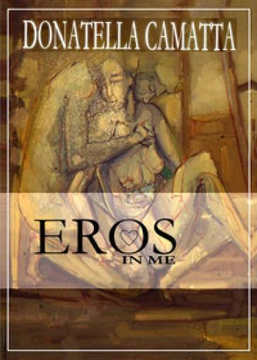 Eros in me - Donatella Camatta |