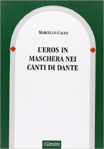 Eros in maschera nei canti di Dante (L') - Marcello Caleo |