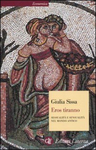 Eros tiranno. Sessualità e sensualità nel mondo antico - Giulia Sissa | Jonathanterrington.com