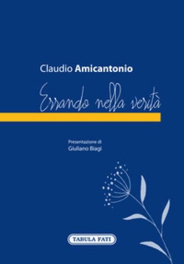 Errando nella verità - Claudio Amicantonio |