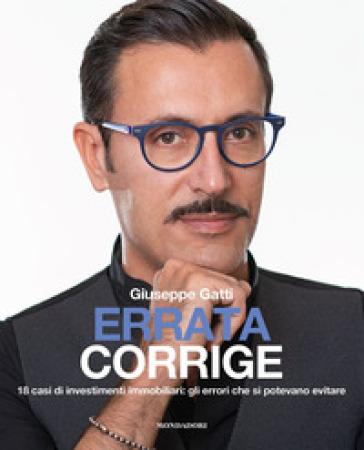 Errata corrige. 18 casi di investimenti immobiliari: gli errori che si potevano evitare - Giuseppe Gatti |