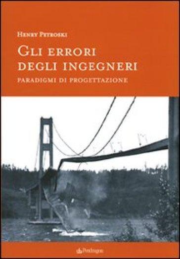 Errori degli ingegneri. Paradigmi di progettazione (Gli) - Henry Petroski   Thecosgala.com