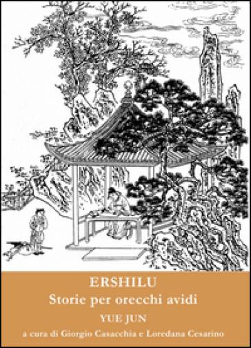 Ershilu. Storie per orecchi avidi. Ediz. multilingue - Jun Yue |