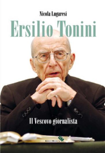Ersilio Tonini. Il vescovo giornalista. Con DVD-ROM - Nicola Lugaresi  