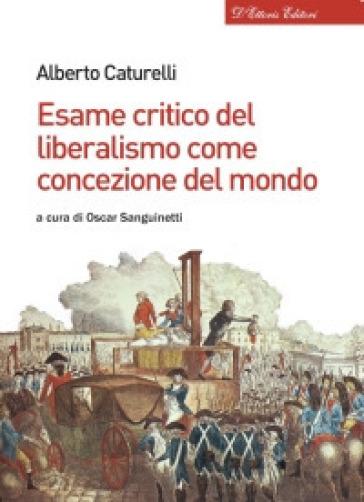 Esame critico del liberalismo come concezione del mondo - Alberto Caturelli | Rochesterscifianimecon.com