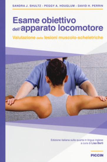 Esame obiettivo dell'apparato locomotore. Valutazione delle lesioni muscolo-scheletriche - Sandra J. Shultz   Thecosgala.com