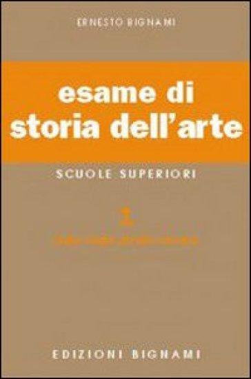Esame di storia dell'arte. Per il Liceo classico e artistico. 1: Dalle origini all'arte romana - Lorenzo Bignami |