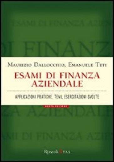Esami di finanza aziendale. Applicazioni pratiche, temi, esercitazioni svolte - Maurizio Dallocchio pdf epub