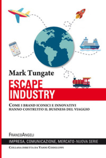 Escape industry. Come i brand iconici e innovativi hanno costruito il business del viaggio - Mark Tungate pdf epub
