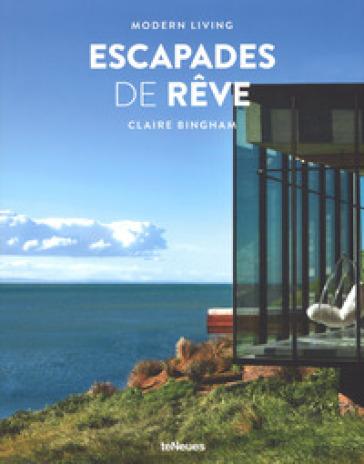 Escaped de reve. Modern living. Ediz. francese, inglese e tedesca - Claire Bingham | Rochesterscifianimecon.com