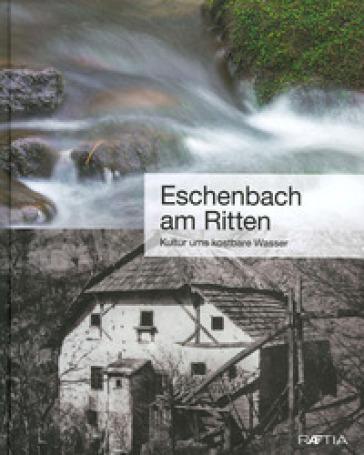 Eschenbach am Ritten. Kultur ums kostbare Wasser