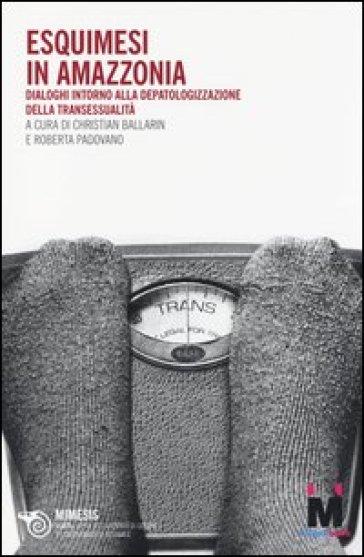 Eschimesi in Amazzonia. Dialoghi intorno alla depatologizzazione della transessualità - C. Pallarin pdf epub