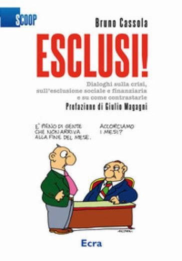 Esclusi! Dialoghi sulla crisi, sull'esclusione sociale e finanziaria e su come contrastarle - Bruno Cassola |