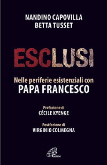 Esclusi. Nelle periferie esistenziali con papa Francesco - Nandino Capovilla |