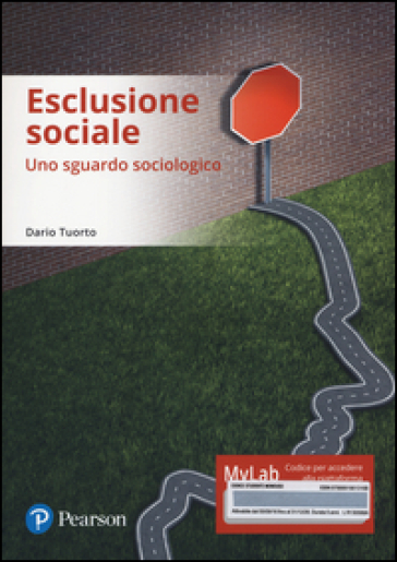 Esclusione sociale. Uno sguardo sociologico. Ediz. mylab. Con e-text. Con espansione online - Dario Tuorto |