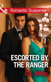 Escorted By The Ranger (Mills & Boon Romantic Suspense)