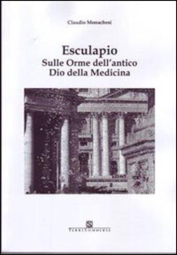 Esculapio. Sulle orme dell'antico Dio della medicina - Claudio Monachesi   Rochesterscifianimecon.com