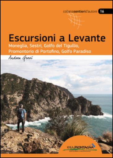 Escursioni a Levante. Moneglia, Sestri, Golfo del Tigullio, promontorio di Portofino, Golfo Paradiso - Andrea Greci |