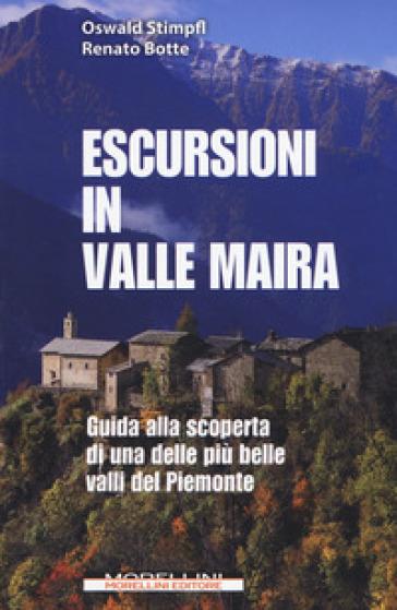 Escursioni in Valle Maira. Guida alla scoperta di una delle più belle valli del Piemonte - Oswald Stimpfl  