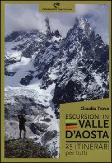 Escursioni in Valle d'Aosta. 25 itinerari per tutti - Claudio Trova |