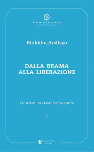 Escursioni nel buddhismo antico. 1: Dalla brama alla liberazione - An?layo (Bhikkhu) |