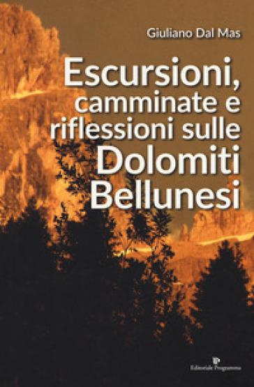Escursioni, camminate e riflessioni sulle Dolomiti bellunesi - Giuliano Dal Mas | Rochesterscifianimecon.com