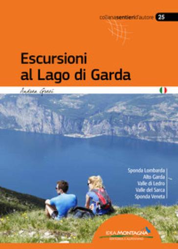 Escursioni al lago di Garda. Sponda lombarda. Alto Garda. Valle di Ledro. Valle del Sarca. Sponda Veneta - Andrea Greci | Thecosgala.com