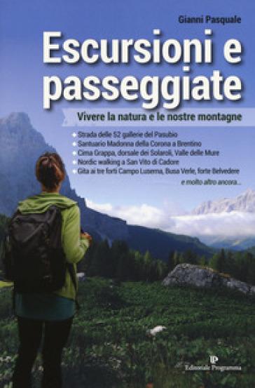 Escursioni e passeggiate. Vivere la natura e le nostre montagne - Gianni Pasquale pdf epub