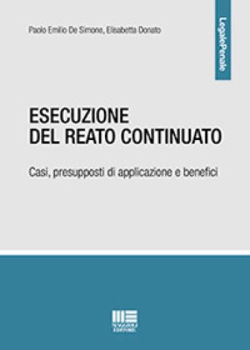 Esecuzione del reato continuato. Casi, presupposti di applicazione e benefici - Paolo Emilio De Simone | Rochesterscifianimecon.com