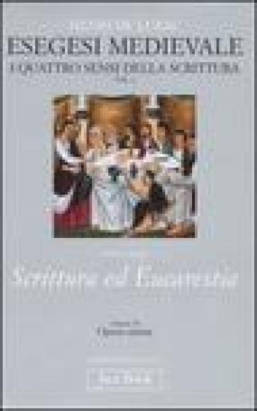 Esegesi medievale. Scrittura ed Eucarestia. I quattro sensi della scrittura. 4. - Henri de Lubac |