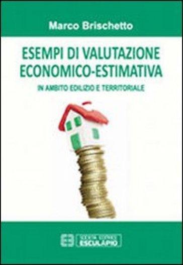 Esempi di valutazione economico-estimativa in ambito edilizio e territoriale - Marco Brischetto   Thecosgala.com