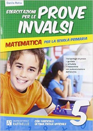 Esercitazione per le prove INVALSI. Matematica. Per la 5ª classe elementare - Danila Rotta |