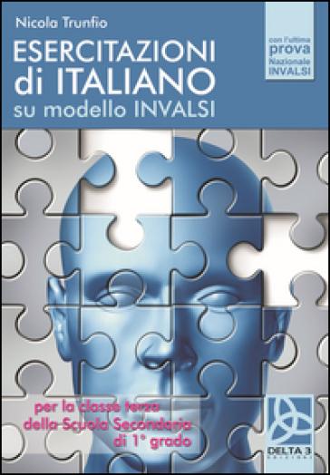 Esercitazioni di italiano su modello Invalsi. Per la Scuola media - Nicola Trunfio  