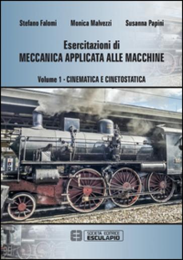 Esercitazioni di meccanica applicata alle macchine. 1: Cinematica e cinetostatica - Susanna Papini | Thecosgala.com