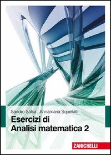 Esercizi di Analisi matematica. 2. - Sandro Salsa |