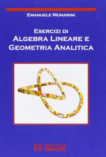 Esercizi di algebra lineare e geometria analitica - Emanuele Munarini pdf epub