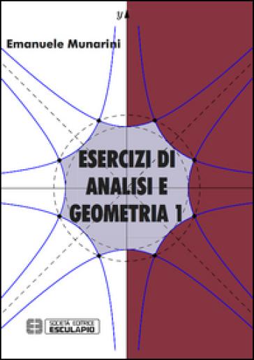Esercizi di analisi e geometria. 1. - Emanuele Munarini |